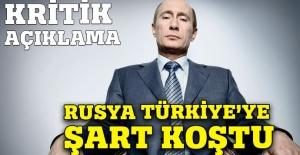 Rusya Türkiye'ye şart koştu