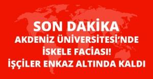 Son Dakika! Akdeniz Üniversitesi'nde İskele Çöktü, İşçiler Enkazın Altında Kaldı!