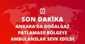 Son Dakika! Ankara Çankaya'da Doğalgaz Patlaması! Bölgeye Ambulanslar Sevk Edildi