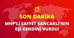 Son Dakika! MHP'li Saffet Sancaklı'nın Eşi İntihara Teşebbüs Etti