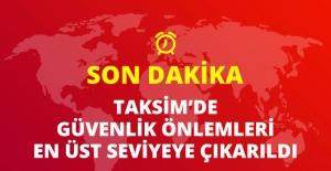 Taksim'de Güvenlik Seviyesi En üst Seviyeye Çıkarıldı