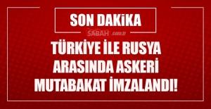 Türkiye ve Rusya arasında askeri mutabakat imzalandı!