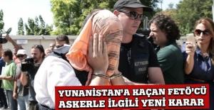 Yunanistan'daki FETÖ'cü askerlerle ilgili karar ertelendi