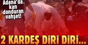 Adana'da 2 kardeş ortaklarını işkence yapıp diri diri gömdü!