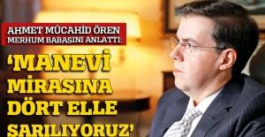 Ahmet Mücahid Ören merhum babasını anlattı