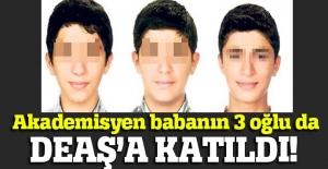 Akademisyen babanın üç oğlu DAEŞ'e katıldı