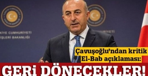 Çavuşoğlu'ndan El Bab açıklaması: Geri dönecekler