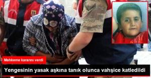 Enes'i Öldüren Yengesi ve Yasak Aşkına Ağırlaştırılmış Müebbet Cezası