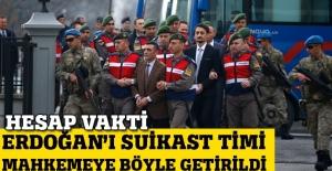 Erdoğan'a Suikast Timi mahkemeye getirildi