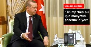Erdoğan: Trump Ben Bu İşin Maliyetini Çözerim Diyor