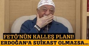 FETÖ'nün kalleş planı: Erdoğan'a suikast gerçekleşmezse...
