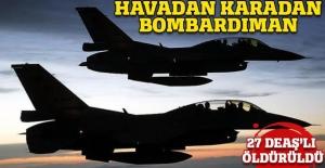 Havadan karadan operasyon! 27 DEAŞ'lı öldürüldü