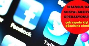 İstanbul'da sosyal medya operasyonu!