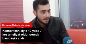 Kanser Teşhisiyle 10 Yılda 7 Kez Ameliyat Oldu, Gerçek Bambaşka Çıktı