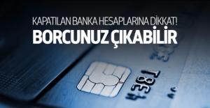 Kapatılan banka hesaplarına dikkat!