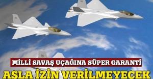 Milli savaş uçağına süper garanti