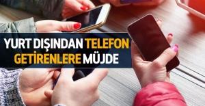 Yurt dışından telefon getirenlere müjde!