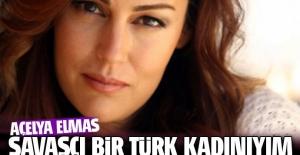 Açelya Elmas: Savaşçı bir Türk kadınıyım