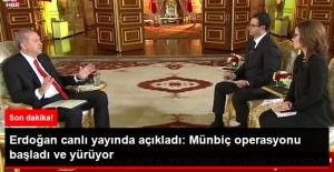 Erdoğan: Münbiç Operasyonu Başladı ve Yürüyor