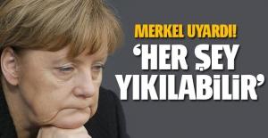 Merkel: Kurduğumuz her şey yıkılabilir