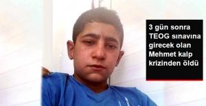3 Gün Sonra TEOG Sınavına Girecek Olan Mehmet Kalp Krizinden Öldü