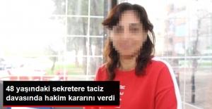 48 Yaşındaki Sekretere Taciz Davasında Beraat Kararı Çıktı