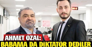 Ahmet Özal: Babama da diktatör dediler