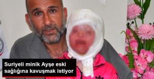 Suriyeli Minik Ayşe'nin Sağlığına Kavuşmak İstiyor