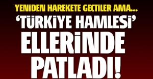 'Türkiye hamlesi' ellerinde patladı