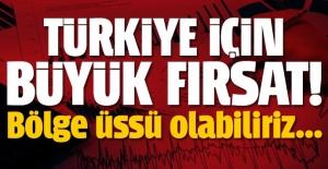 Türkiye için büyük fırsat! Bölge üssü olabilir...