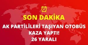 AK Partilileri Taşıyan Otobüs Kaza Yaptı: 26 Kişi Yaralı
