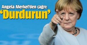 Angela Merkel'den çağrı: Durdurun