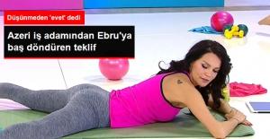 Azeri İş Adamından Ebru Şallı'ya 500 Bin Liralık Teklif