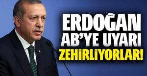 Erdoğan'dan AB'ye uyarı! Zehirliyor