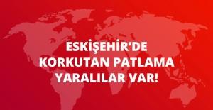 Eskişehir'de Gaz Sıkışması Sonucu Meydana Gelen Patlamada 2 Kişi Yaralandı
