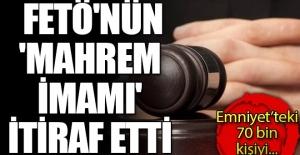FETÖ'nün 'Mahrem imamı' itiraf etti