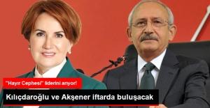Kılıçdaroğlu ve Akşener İftar Programında Bir Araya Gelecek