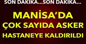MANİSA'DA ÇOK SAYIDA ASKER HASTANEYE KALDIRILDI