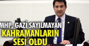 MHP, gazi sayılmayan kahramanların sesi oldu