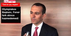 Olympiakos Başkanı: Fenerbahçe'nin Başardığı Özel Bir Şey Değildi