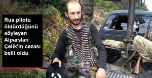 Rus Pilotu Öldürdüğünü Söyleyen Alparslan Çelik'e 5 Yıl Hapis