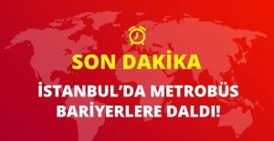 Son Dakika! İstanbul'da Metrobüs Bariyerlere Çarptı: 6 Yaralı