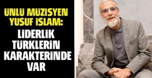 Yusuf İslam: Liderlik Türklerin karakterinde var