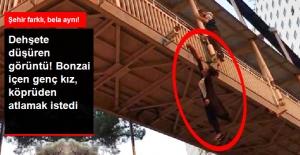 Bonzai İçen Kız Üst Geçitten Kendini Boşluğa Bıraktı! Vatandaşlar Son Anda Kurtardı