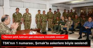 Orgeneral Akar, Askerlere Seslendi: Ölürsem Şehit, Kalırsam Gazi Olarak Mücadele Ederim