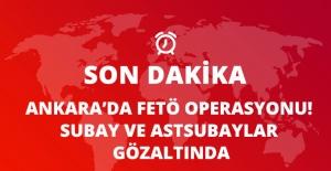 Son Dakika! Ankara'da FETÖ Operasyonu: 35 Subay ve Astsubay Gözaltında