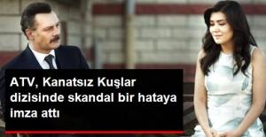 ATV, Kanatsız Kuşlar Dizisinin Adını 'Kanatsız Karılar' Yazarak Skandal Hataya İmza Attı