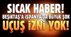 Beşiktaş'a İspanya'da büyük şok! Uçuş izni çıkmadı!