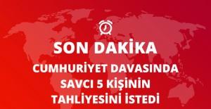Cumhuriyet Gazetesi Davasında Savcı 5 Sanığın Tahliyesini İstedi