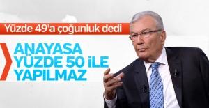 Deniz Baykal: Yüzde 50 ile anayasa yapılmaz DEDİ .